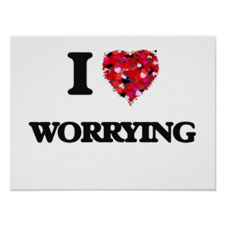 I love Worrying Poster