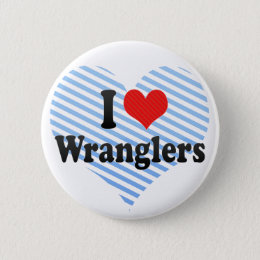 I Love Wranglers Button