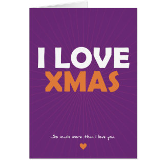 I Love Xmas - so much more than I love you Greeting Card
