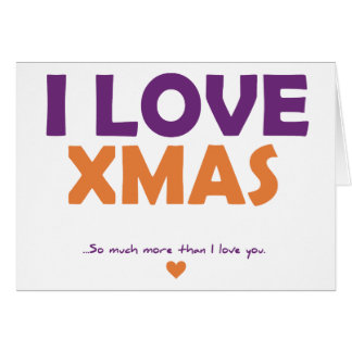 I Love Xmas - so much more than I love you Greeting Cards