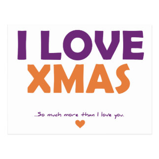 I Love Xmas - so much more than I love you Post Cards