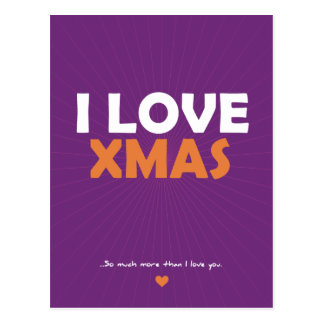 I Love Xmas - so much more than I love you Postcard