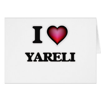 I Love Yareli Card