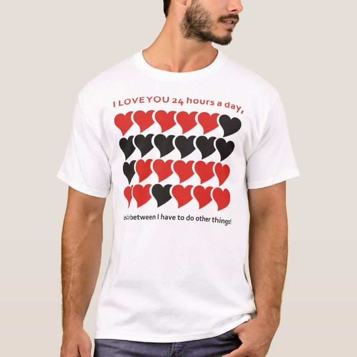I LOVE YOU 24 hours a day T-Shirt