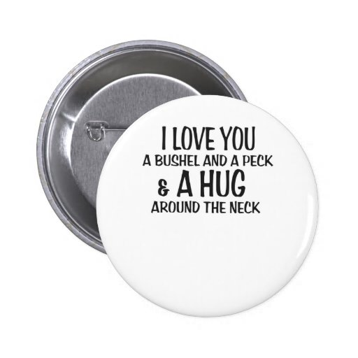 I love you a bushel and peck and a hug around the pinback buttons