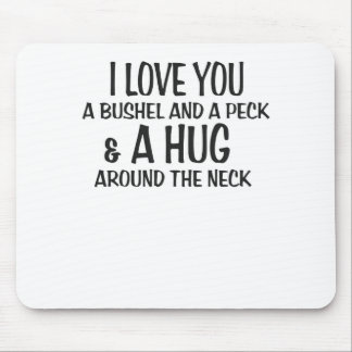 I love you a bushel and peck and a hug around the mouse pad