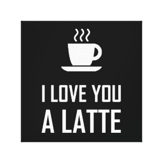 I Love You A Latte Coffee Drinker Canvas Print