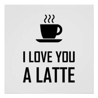 I Love You A Latte Coffee Drinker Poster