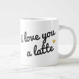 I Love You A Latte | Jumbo Mug