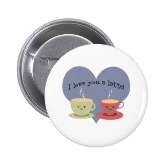 I love you a latte! pinback button