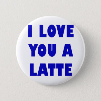 I Love You a Latte Pinback Button