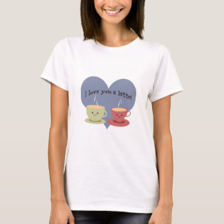 I love you a latte! T-Shirt