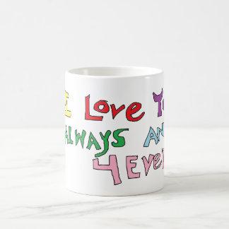 I love you always and 4Ever Mug