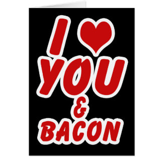 I Love You And Bacon Card