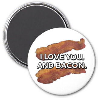 I love you. And bacon. Magnet