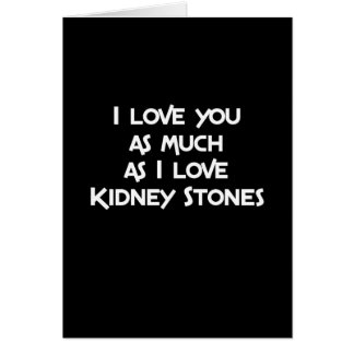 I Love You as much as I Love Kidney Stones Greeting Card