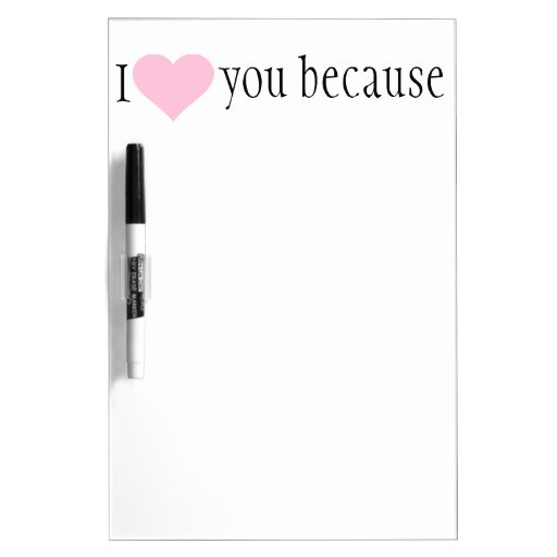 """ I love you because"" dry erase sign Dry Erase Whiteboard"