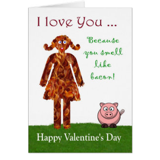 I love you because you smell like bacon Valentine Card