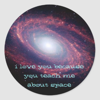 i love you because you teach me about space classic round sticker
