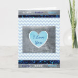 "'I Love You"" Blue and Gray Masculine Card<br><div class=""desc"">This card is great for a boyfriend or husband. It is good for anyone but blues and grays make a good masculine card.</div>"