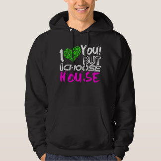 I Love You But I Choose House Hoodie