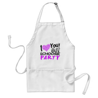 I Love you But I choose Party Adult Apron