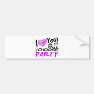 I Love you But I choose Party Bumper Sticker