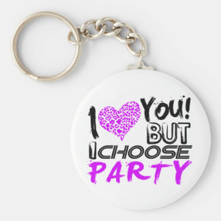 I Love you But I choose Party Key Chains