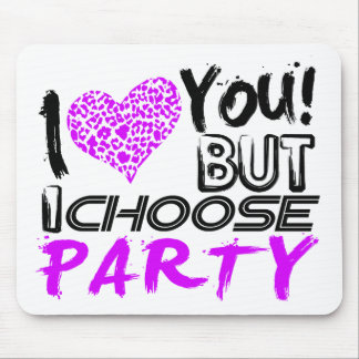 I Love you But I choose Party Mouse Pad