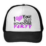 I Love you But I choose Party Trucker Hat