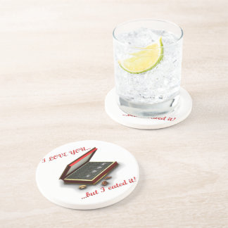 I love you, but I eated it! Drink Coaster