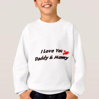 I Love you Daddy & Mommy Sweatshirt