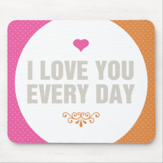 I Love You Everyday Mouse Pad