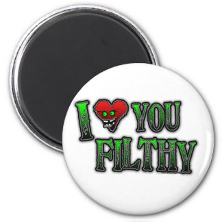 I Love you Filthy FILTH DUBSTEP 2 Inch Round Magnet