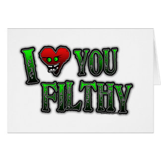 I Love you Filthy FILTH DUBSTEP Greeting Card