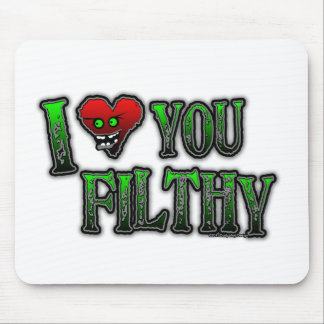 I Love you Filthy FILTH DUBSTEP Mouse Pad
