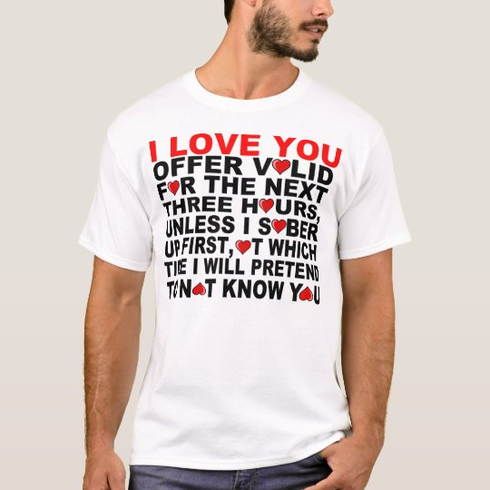 I LOVE YOU, FOR THE NEXT THREE HOURS T-Shirt
