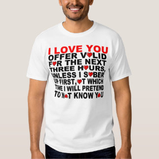 I LOVE YOU, FOR THE NEXT THREE HOURS TEE SHIRTS
