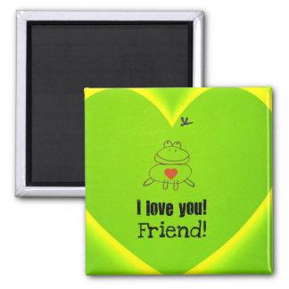 I love you friend! 2 inch square magnet