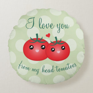 I Love You From My Head Tomatoes Funny Fruit Pun Round Pillow