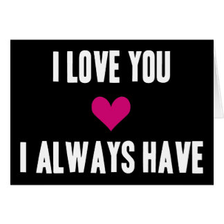 I Love You - I Always Have Card