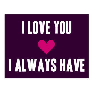 I Love You - I Always Have Postcard