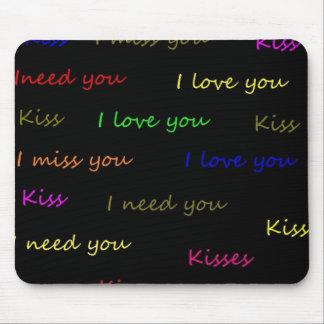 I love you I need you I miss you Kiss Mousepad
