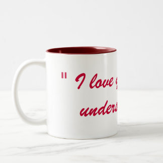 """ I love you ""  is an understatement Two-Tone Coffee Mug"