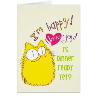 I love you! Is dinner ready yet? Card