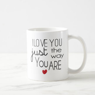 I Love You Just the Way You Are Coffee Mug
