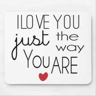 I Love You Just the Way You Are Mouse Pad