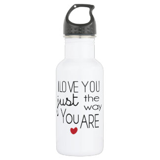 I Love You Just the Way You Are Stainless Steel Water Bottle