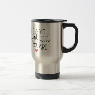 I Love You Just the Way You Are Travel Mug