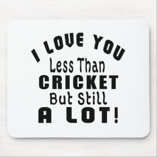 I LOVE YOU LESS THAN CRICKET BUT STILL A LOT! MOUSE PAD
